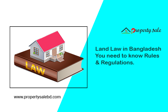 Land Law in Bangladesh – You need to know Rules & Regulations.